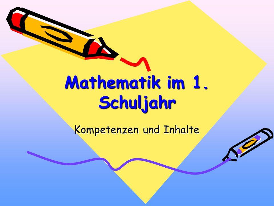 Mathematik im 1. Schuljahr Kompetenzen und Inhalte