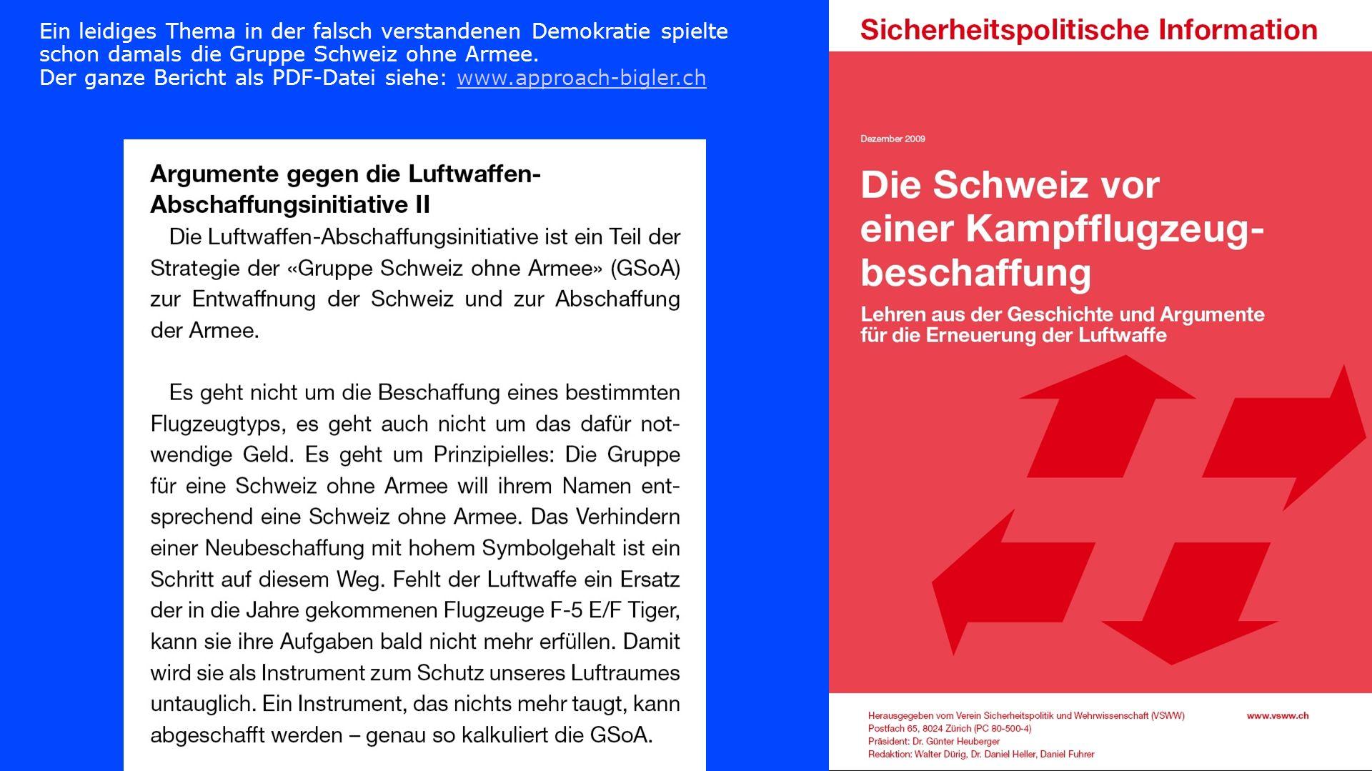 Ein leidiges Thema in der falsch verstandenen Demokratie spielte schon damals die Gruppe Schweiz ohne Armee.