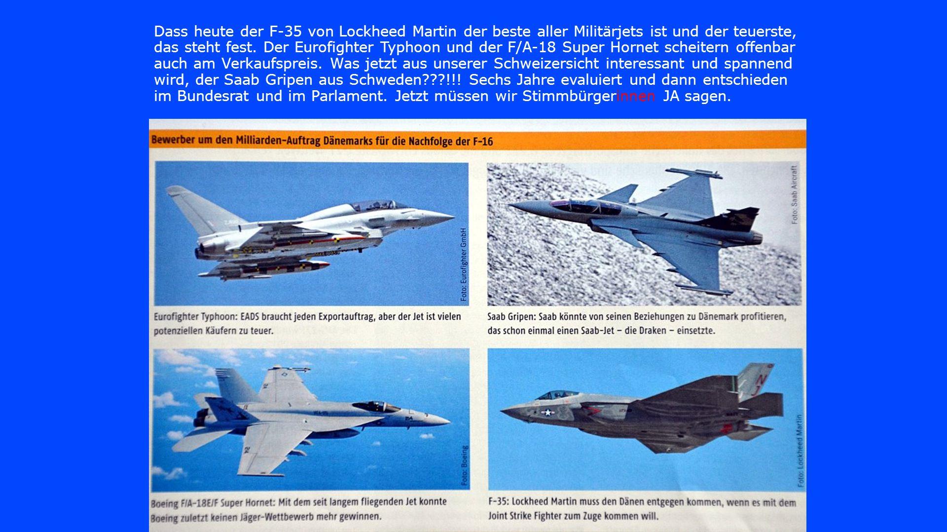 Dass heute der F-35 von Lockheed Martin der beste aller Militärjets ist und der teuerste, das steht fest.