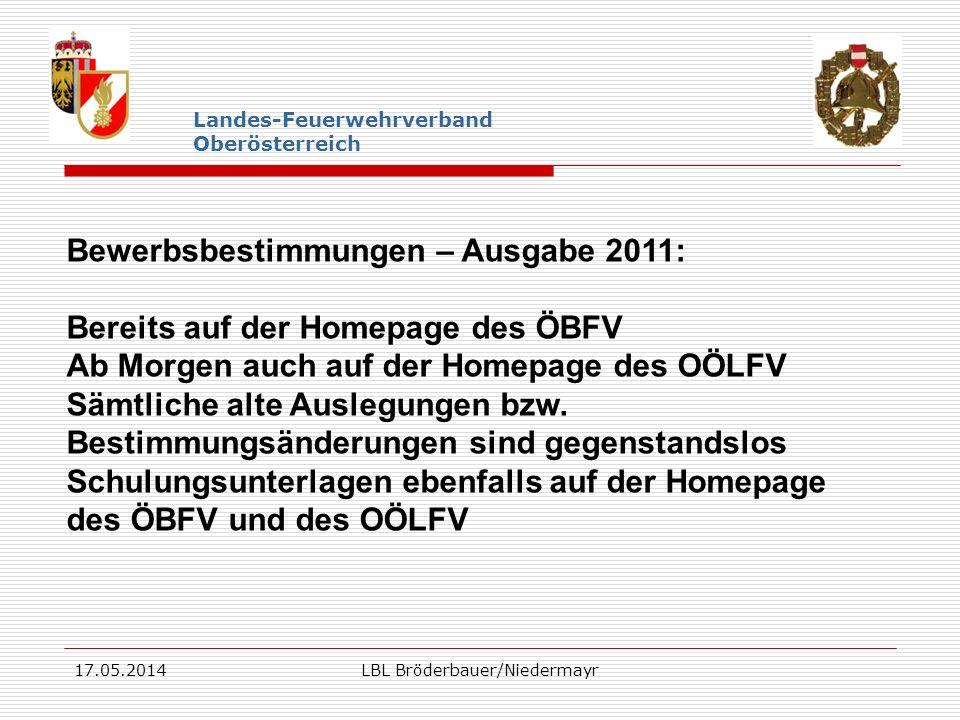 17.05.2014LBL Bröderbauer/Niedermayr Landes-Feuerwehrverband Oberösterreich Bewerbsbestimmungen – Ausgabe 2011: Bereits auf der Homepage des ÖBFV Ab M