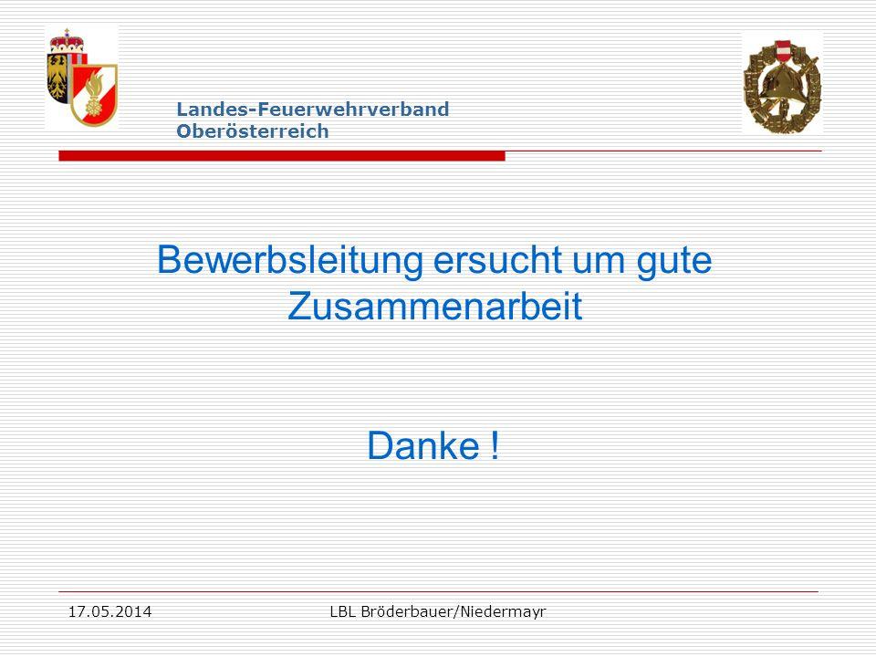 17.05.2014LBL Bröderbauer/Niedermayr Landes-Feuerwehrverband Oberösterreich Bewerbsleitung ersucht um gute Zusammenarbeit Danke !
