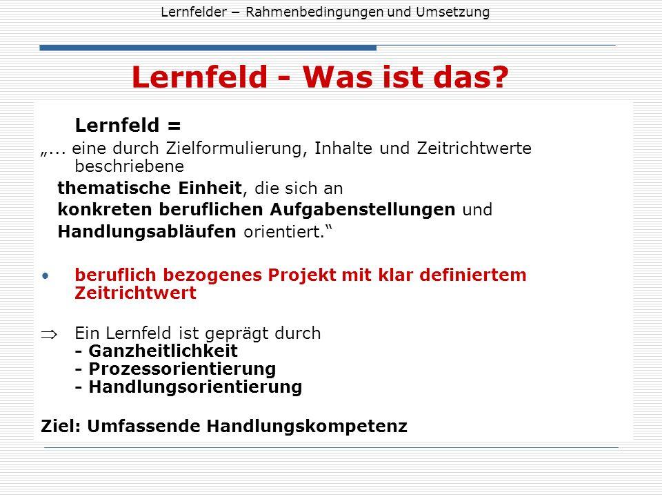 Lernfelder Rahmenbedingungen und Umsetzung Lernfeld - Was ist das? Lernfeld =... eine durch Zielformulierung, Inhalte und Zeitrichtwerte beschriebene