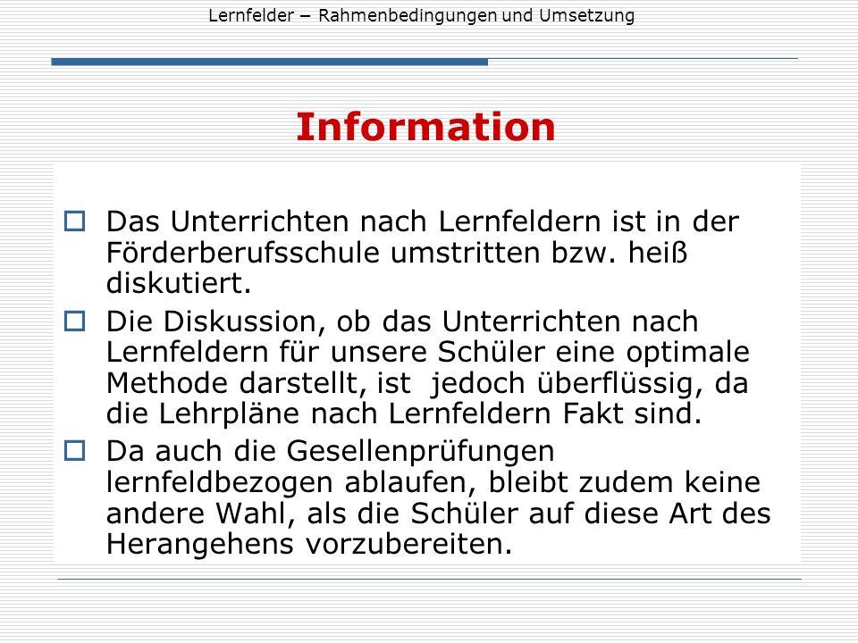 Lernfelder Rahmenbedingungen und Umsetzung Information Das Unterrichten nach Lernfeldern ist in der Förderberufsschule umstritten bzw. heiß diskutiert