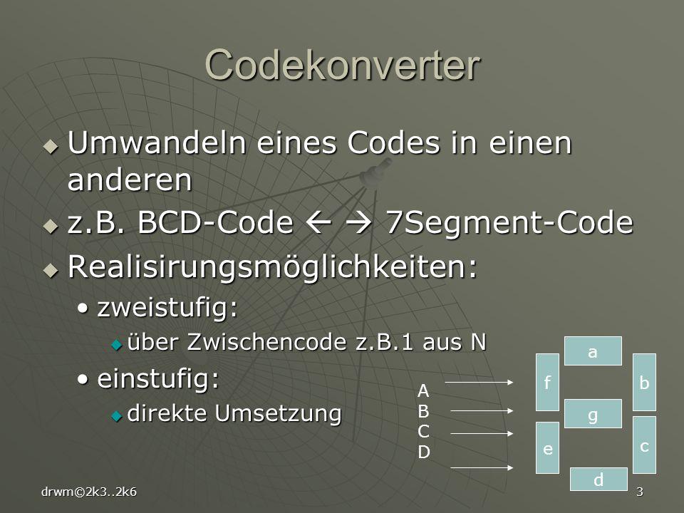 drwm©2k3..2k63 Codekonverter Umwandeln eines Codes in einen anderen Umwandeln eines Codes in einen anderen z.B. BCD-Code 7Segment-Code z.B. BCD-Code 7