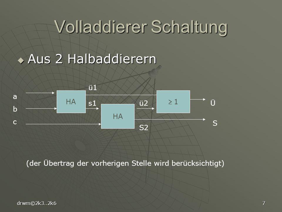 drwm©2k3..2k67 Volladdierer Schaltung Aus 2 Halbaddierern Aus 2 Halbaddierern HA 1 Ü S S2 abcabc ü1 ü2s1 (der Übertrag der vorherigen Stelle wird berücksichtigt)