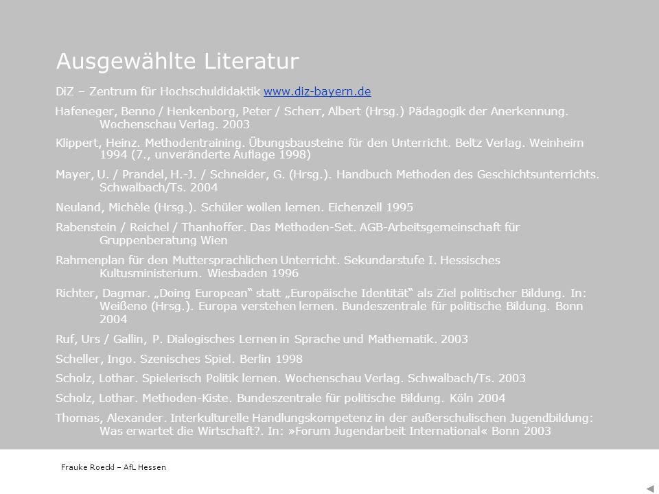 Frauke Roeckl – AfL Hessen Ausgewählte Literatur DiZ – Zentrum für Hochschuldidaktik www.diz-bayern.dewww.diz-bayern.de Hafeneger, Benno / Henkenborg,
