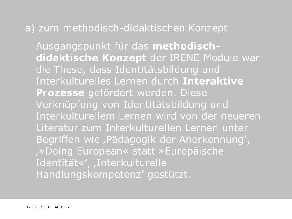Frauke Roeckl – AfL Hessen Ausgangspunkt für das methodisch- didaktische Konzept der IRENE Module war die These, dass Identitätsbildung und Interkultu