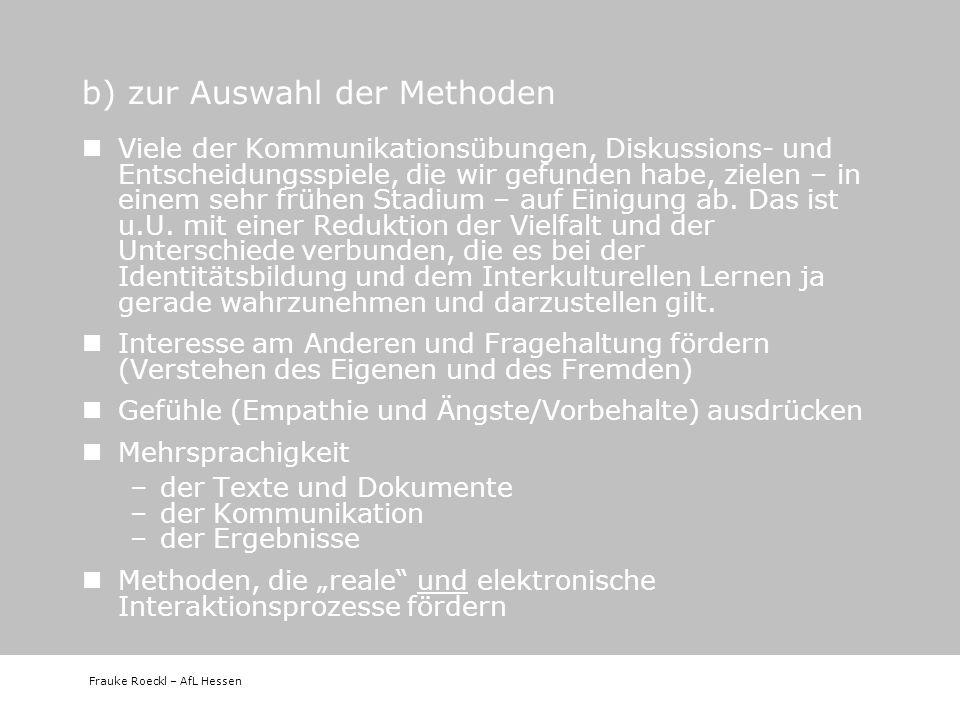 Frauke Roeckl – AfL Hessen b) zur Auswahl der Methoden Viele der Kommunikationsübungen, Diskussions- und Entscheidungsspiele, die wir gefunden habe, z