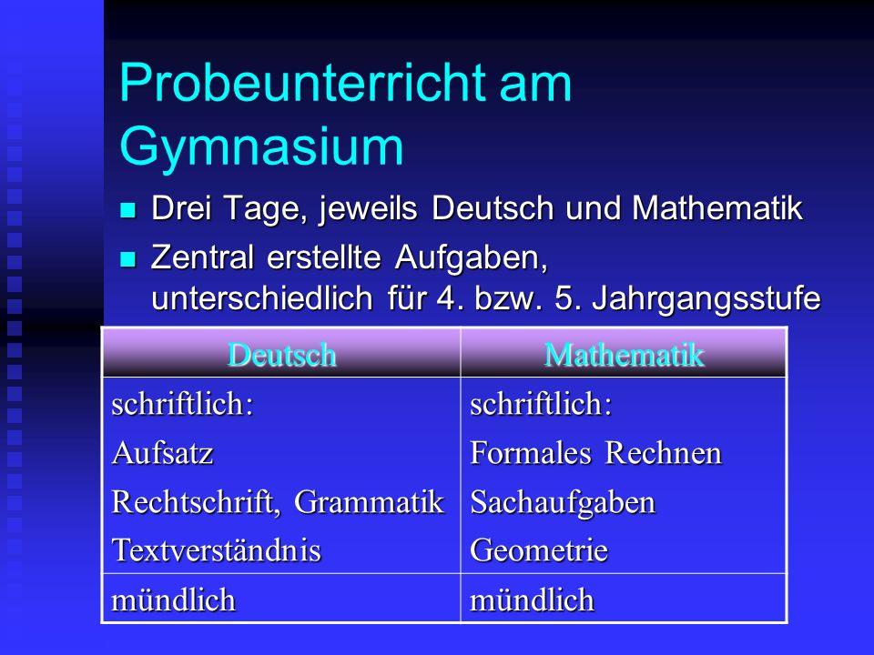 Probeunterricht am Gymnasium Drei Tage, jeweils Deutsch und Mathematik Drei Tage, jeweils Deutsch und Mathematik Zentral erstellte Aufgaben, unterschi