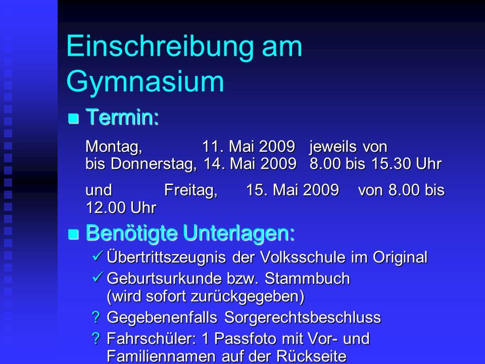 Einschreibung am Gymnasium Termin: Montag, 11. Mai 2009 jeweils von bis Donnerstag, 14. Mai 2009 8.00 bis 15.30 Uhr und Freitag, 15. Mai 2009 von 8.00