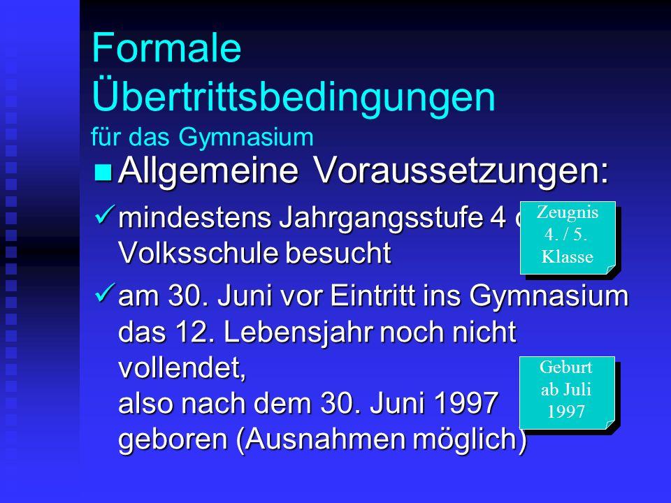 Formale Übertrittsbedingungen für das Gymnasium Allgemeine Voraussetzungen: Allgemeine Voraussetzungen: mindestens Jahrgangsstufe 4 der Volksschule be