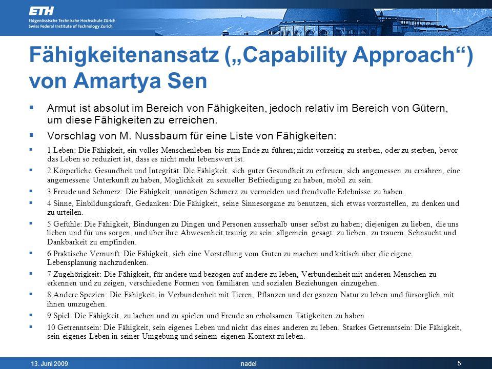 13. Juni 2009 nadel 5 Fähigkeitenansatz (Capability Approach) von Amartya Sen Armut ist absolut im Bereich von Fähigkeiten, jedoch relativ im Bereich