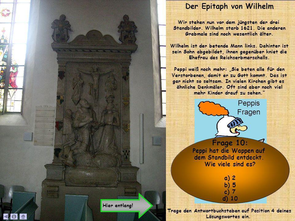 Der Epitaph von Wilhelm Wir stehen nun vor dem jüngsten der drei Standbilder. Wilhelm starb 1621. Die anderen Grabmale sind noch wesentlich älter. Wil