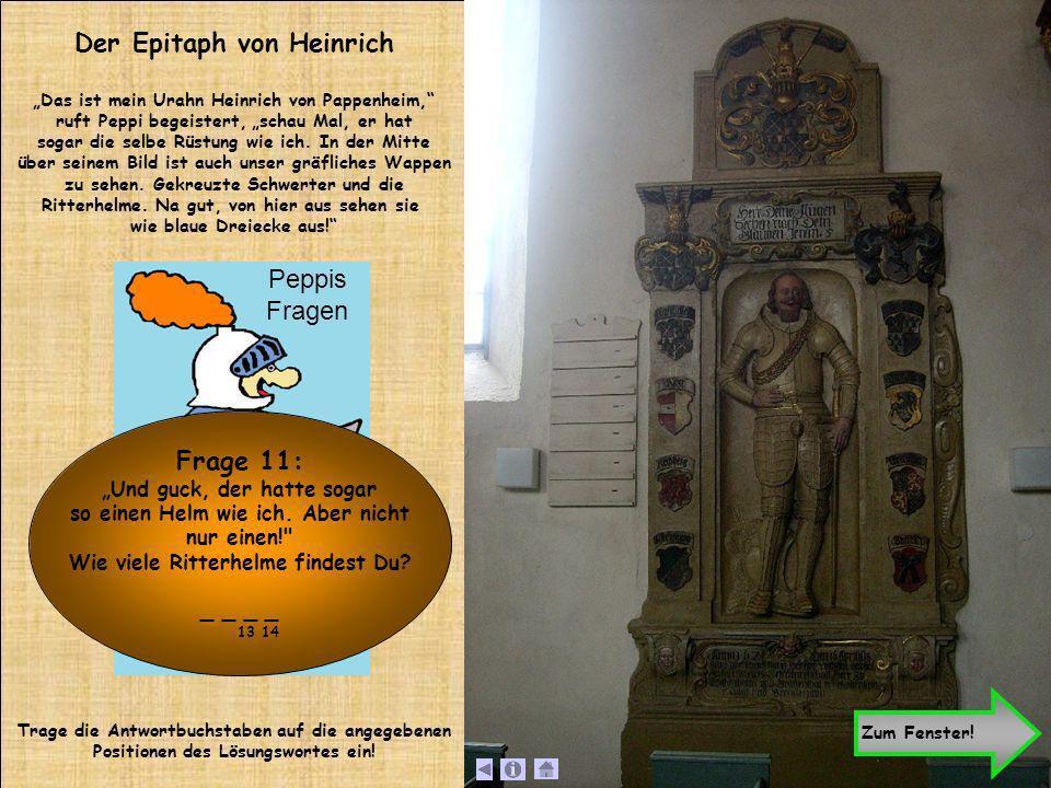 Der Epitaph von Heinrich Das ist mein Urahn Heinrich von Pappenheim, ruft Peppi begeistert, schau Mal, er hat sogar die selbe Rüstung wie ich. In der