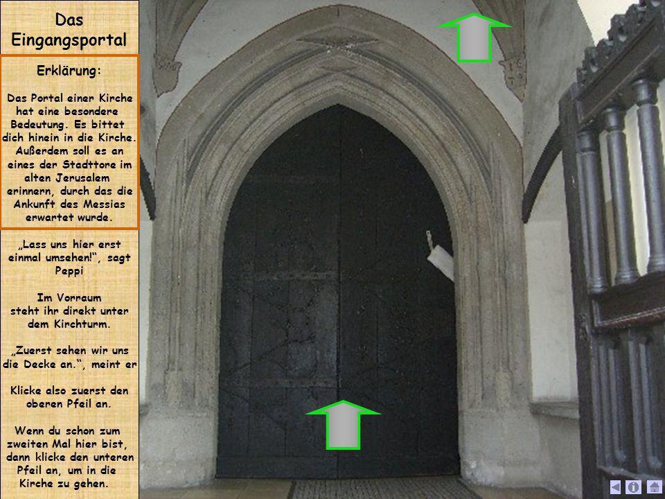 Das Eingangsportal Erklärung: Das Portal einer Kirche hat eine besondere Bedeutung. Es bittet dich hinein in die Kirche. Außerdem soll es an eines der
