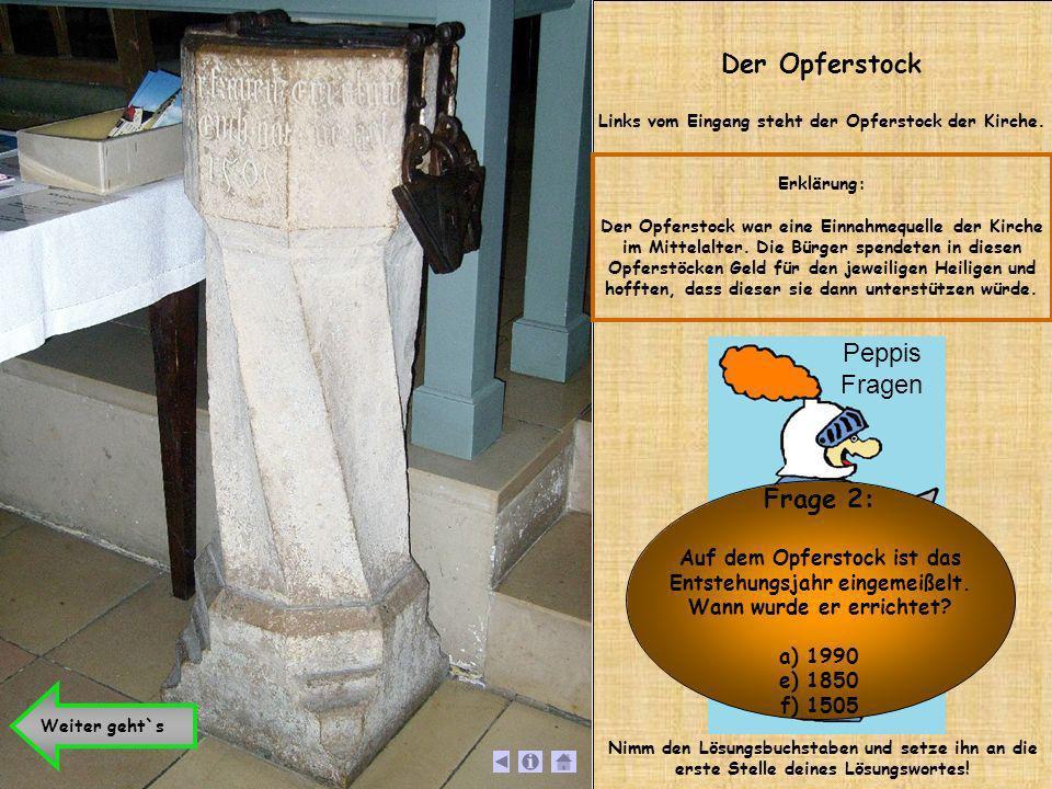 Der Opferstock Links vom Eingang steht der Opferstock der Kirche. Erklärung: Der Opferstock war eine Einnahmequelle der Kirche im Mittelalter. Die Bür