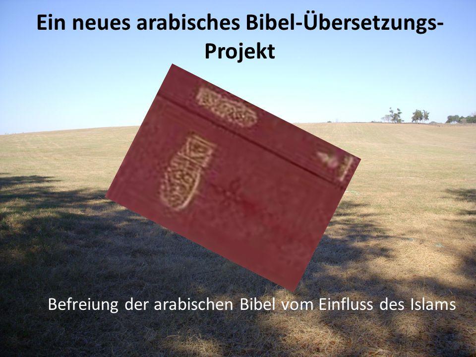 Ein neues arabisches Bibel-Übersetzungs- Projekt Befreiung der arabischen Bibel vom Einfluss des Islams