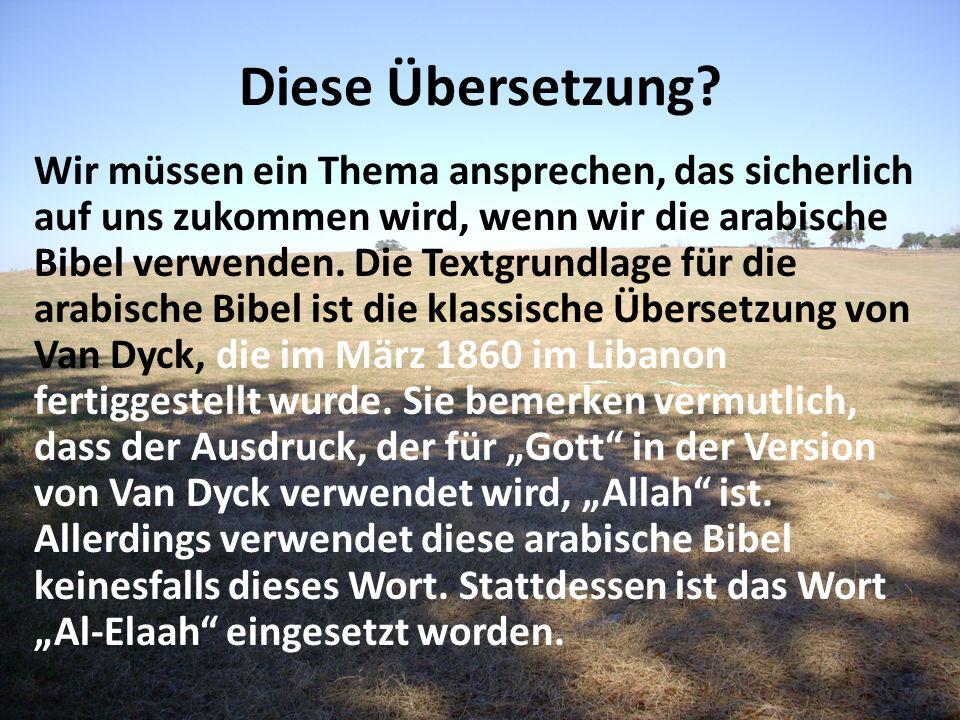 Diese Übersetzung? Wir müssen ein Thema ansprechen, das sicherlich auf uns zukommen wird, wenn wir die arabische Bibel verwenden. Die Textgrundlage fü
