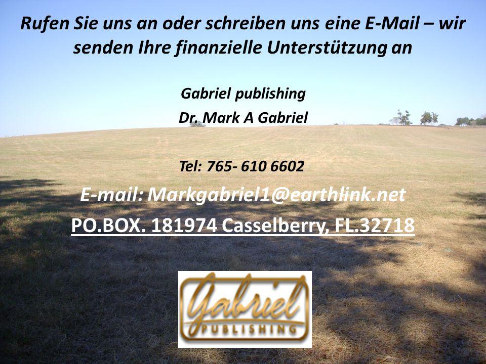 Rufen Sie uns an oder schreiben uns eine E-Mail – wir senden Ihre finanzielle Unterstützung an Gabriel publishing Dr. Mark A Gabriel Tel: 765- 610 660