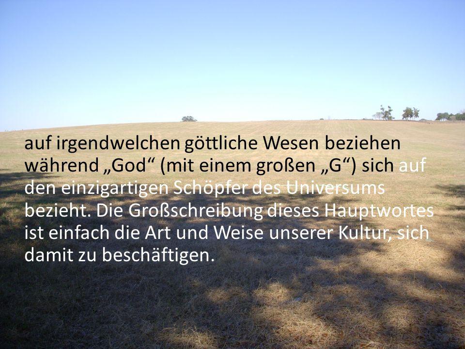 auf irgendwelchen göttliche Wesen beziehen während God (mit einem großen G) sich auf den einzigartigen Schöpfer des Universums bezieht. Die Großschrei