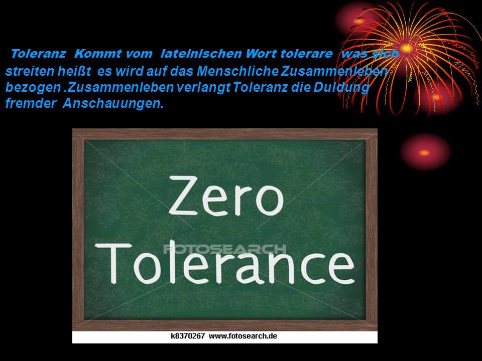 streiten heißt es wird auf das Menschliche Zusammenleben bezogen.Zusammenleben verlangt Toleranz die Duldung fremder Anschauungen. Toleranz Kommt vom