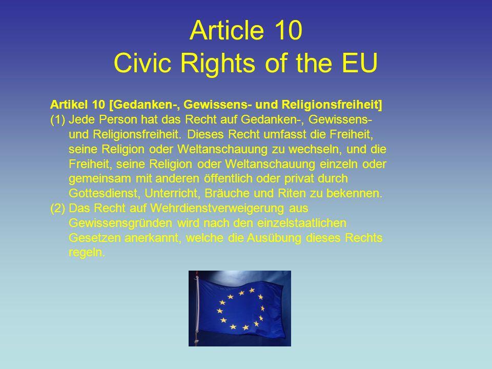 Article 10 Civic Rights of the EU Artikel 10 [Gedanken-, Gewissens- und Religionsfreiheit] (1)Jede Person hat das Recht auf Gedanken-, Gewissens- und Religionsfreiheit.