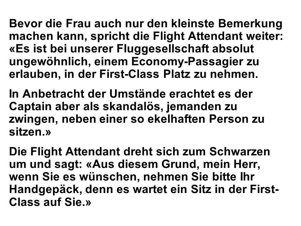 Bevor die Frau auch nur den kleinste Bemerkung machen kann, spricht die Flight Attendant weiter: «Es ist bei unserer Fluggesellschaft absolut ungewöhn
