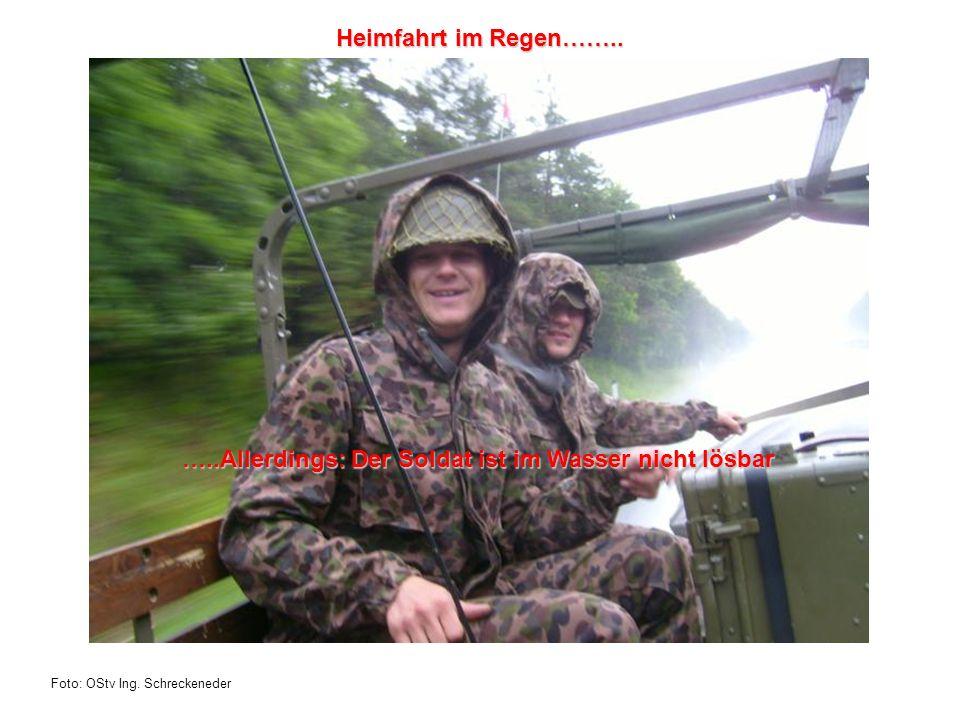 Foto: OStv Ing. Schreckeneder Heimfahrt im Regen…….. …..Allerdings: Der Soldat ist im Wasser nicht lösbar