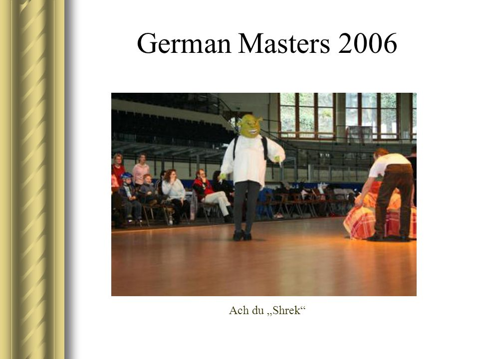 German Masters 2006 Ach du Shrek