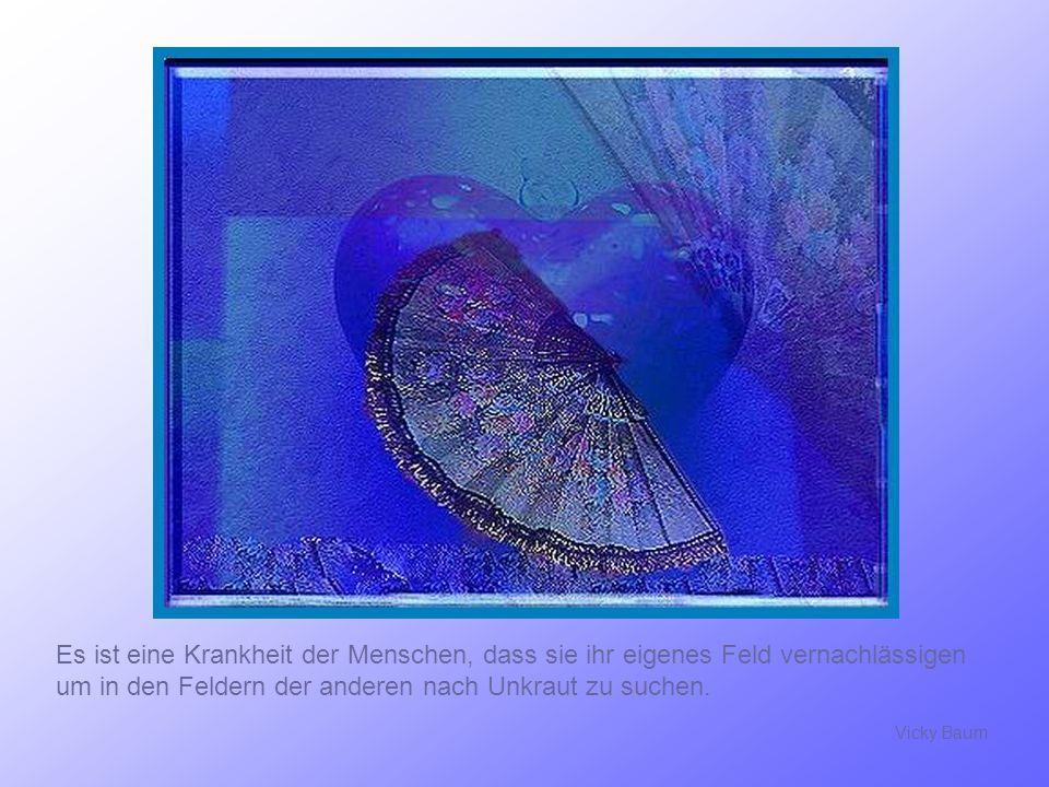 Freundlichkeit ist eine Sprache, die der Blinde lesen und der Taube hören kann…….. M. Twain