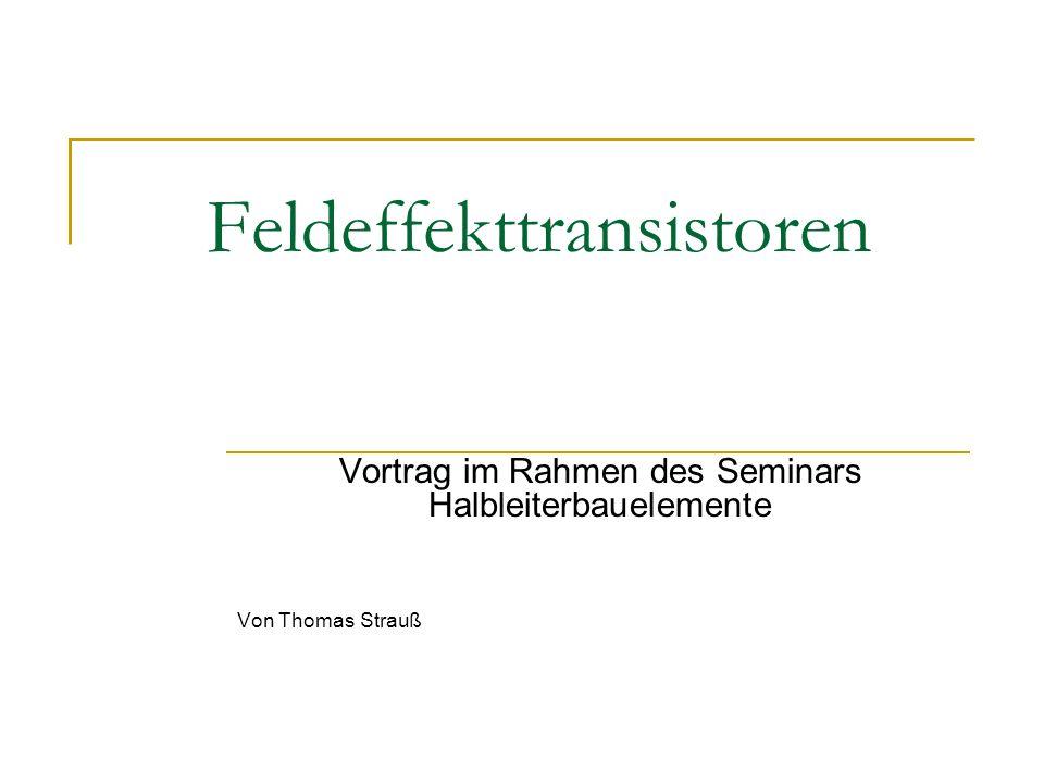 Feldeffekttransistoren Vortrag im Rahmen des Seminars Halbleiterbauelemente Von Thomas Strauß