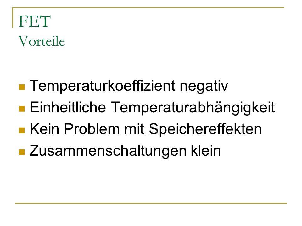 FET Vorteile Temperaturkoeffizient negativ Einheitliche Temperaturabhängigkeit Kein Problem mit Speichereffekten Zusammenschaltungen klein