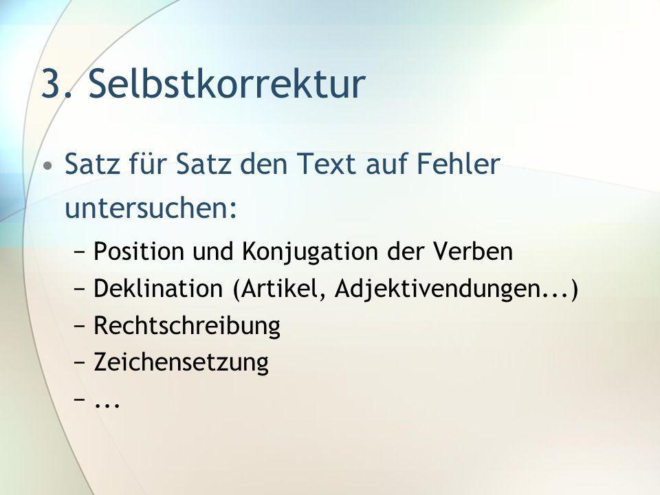 3. Selbstkorrektur Satz für Satz den Text auf Fehler untersuchen: Position und Konjugation der Verben Deklination (Artikel, Adjektivendungen...) Recht