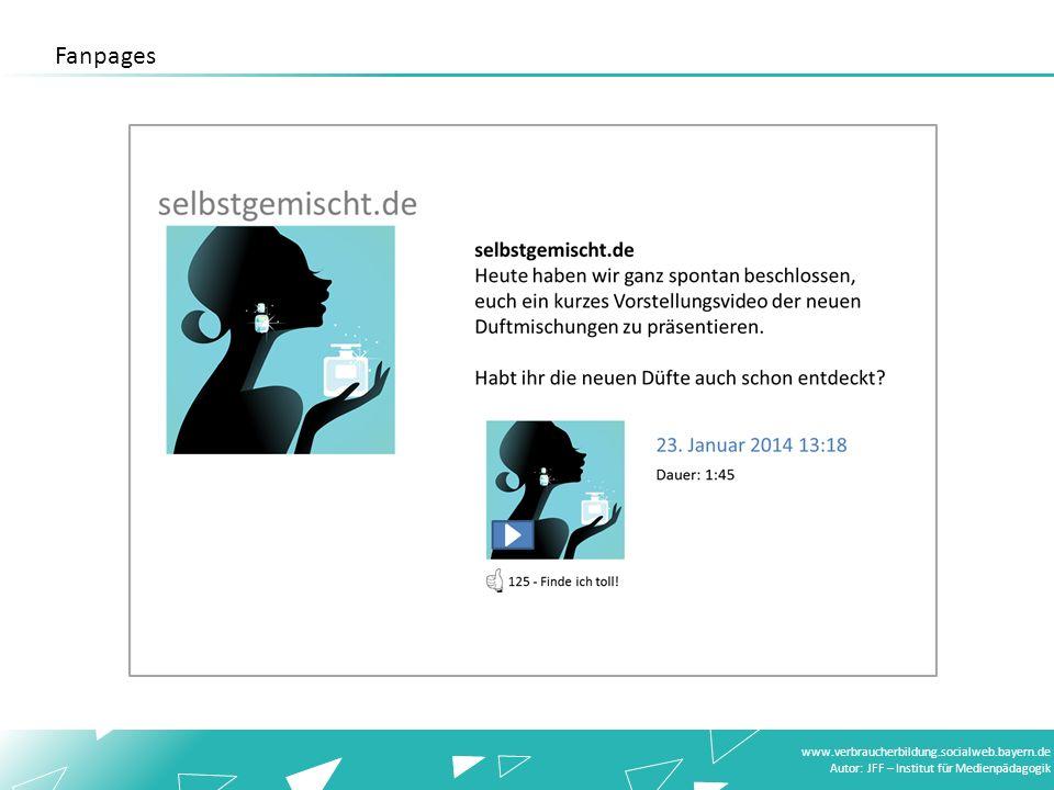 www.verbraucherbildung.socialweb.bayern.de Autor: JFF – Institut für Medienpädagogik Fanpages