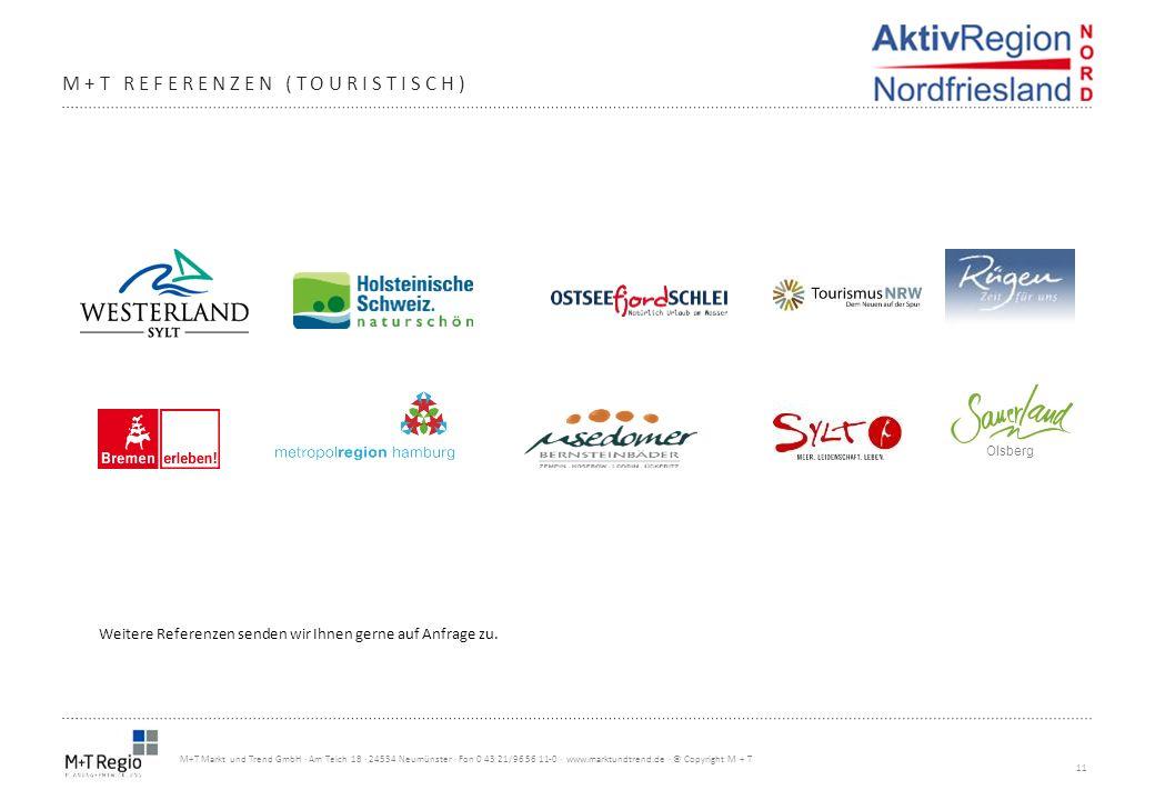 11 M+T Markt und Trend GmbH · Am Teich 18 · 24534 Neumünster · Fon 0 43 21/96 56 11-0 · www.marktundtrend.de · © Copyright M + T M+T REFERENZEN (TOURI