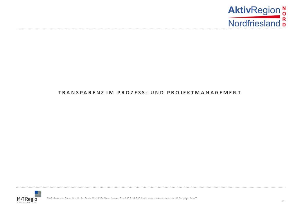 27 M+T Markt und Trend GmbH · Am Teich 18 · 24534 Neumünster · Fon 0 43 21/96 56 11-0 · www.marktundtrend.de · © Copyright M + T TRANSPARENZ IM PROZES