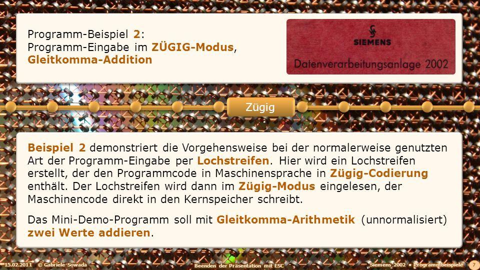 15.02.2011© Gabriele Sowada 7 Zügig Programm-Beispiel 2: Programm-Eingabe im ZÜGIG-Modus, Gleitkomma-Addition Beispiel 2 demonstriert die Vorgehensweise bei der normalerweise genutzten Art der Programm-Eingabe per Lochstreifen.