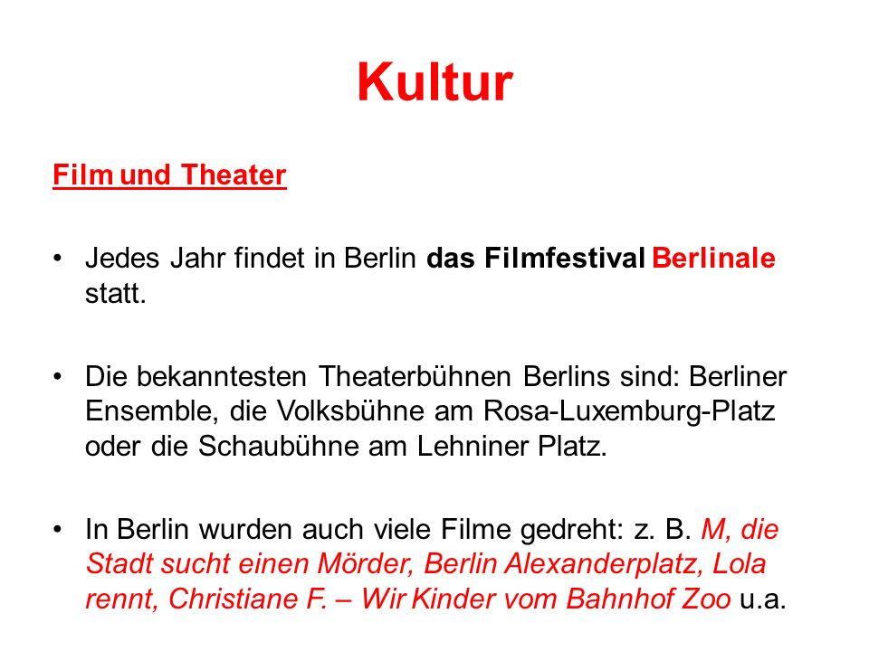 Kultur Film und Theater Jedes Jahr findet in Berlin das Filmfestival Berlinale statt. Die bekanntesten Theaterbühnen Berlins sind: Berliner Ensemble,