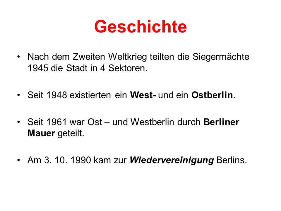Geschichte Nach dem Zweiten Weltkrieg teilten die Siegermächte 1945 die Stadt in 4 Sektoren. Seit 1948 existierten ein West- und ein Ostberlin. Seit 1