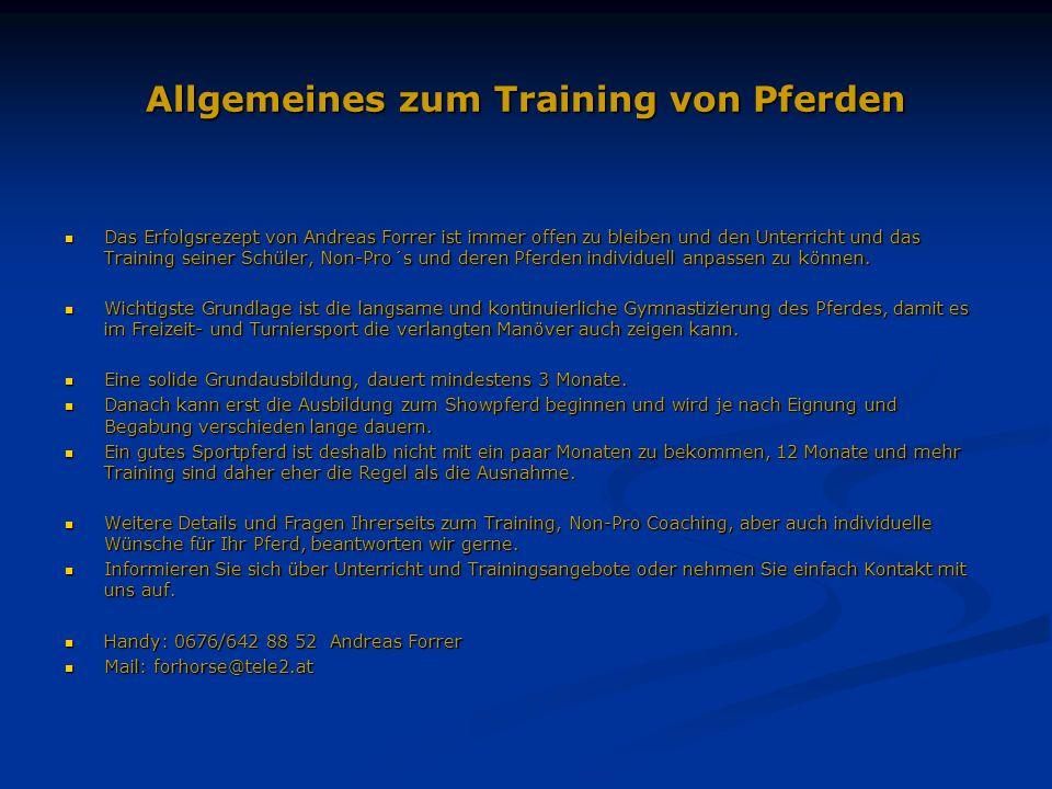 Allgemeines zum Training von Pferden Das Erfolgsrezept von Andreas Forrer ist immer offen zu bleiben und den Unterricht und das Training seiner Schüler, Non-Pro´s und deren Pferden individuell anpassen zu können.