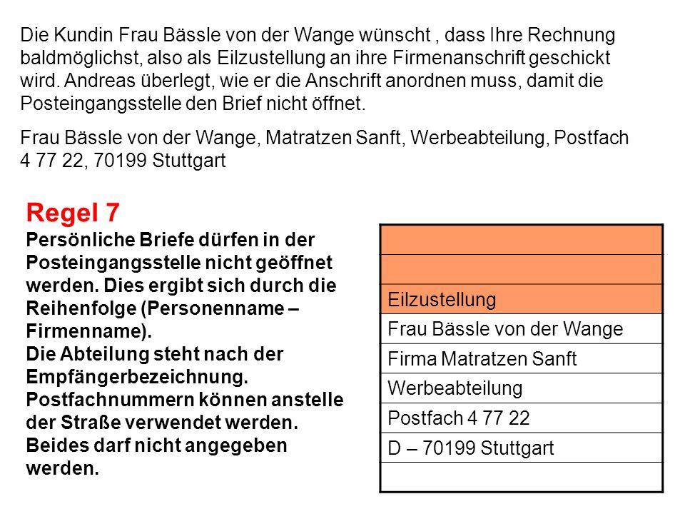 Die Kundin Frau Bässle von der Wange wünscht, dass Ihre Rechnung baldmöglichst, also als Eilzustellung an ihre Firmenanschrift geschickt wird. Andreas