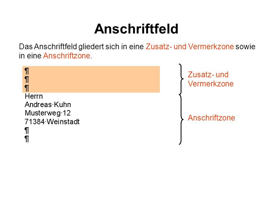 Anschriftfeld Das Anschriftfeld gliedert sich in eine Zusatz- und Vermerkzone sowie in eine Anschriftzone. Zusatz- und Vermerkzone Anschriftzone