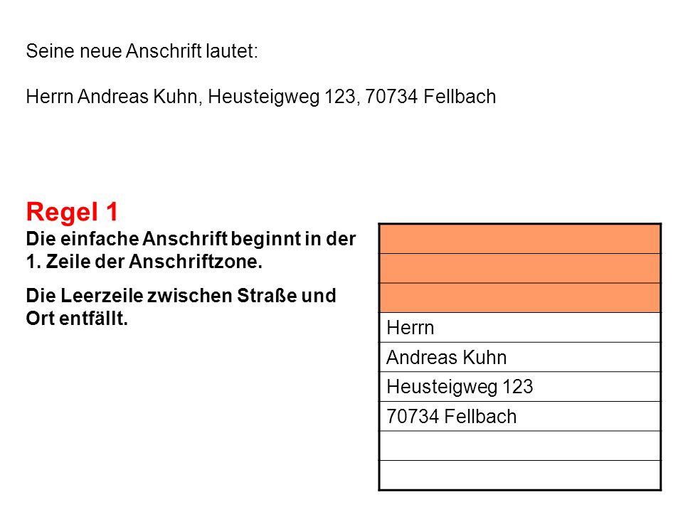 Seine neue Anschrift lautet: Herrn Andreas Kuhn, Heusteigweg 123, 70734 Fellbach Die einfache Anschrift beginnt in der 1. Zeile der Anschriftzone. Die