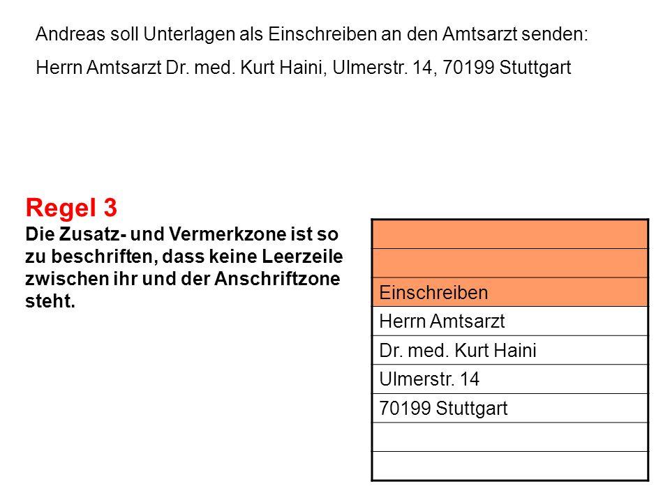 Andreas soll Unterlagen als Einschreiben an den Amtsarzt senden: Herrn Amtsarzt Dr. med. Kurt Haini, Ulmerstr. 14, 70199 Stuttgart Regel 3 Die Zusatz-