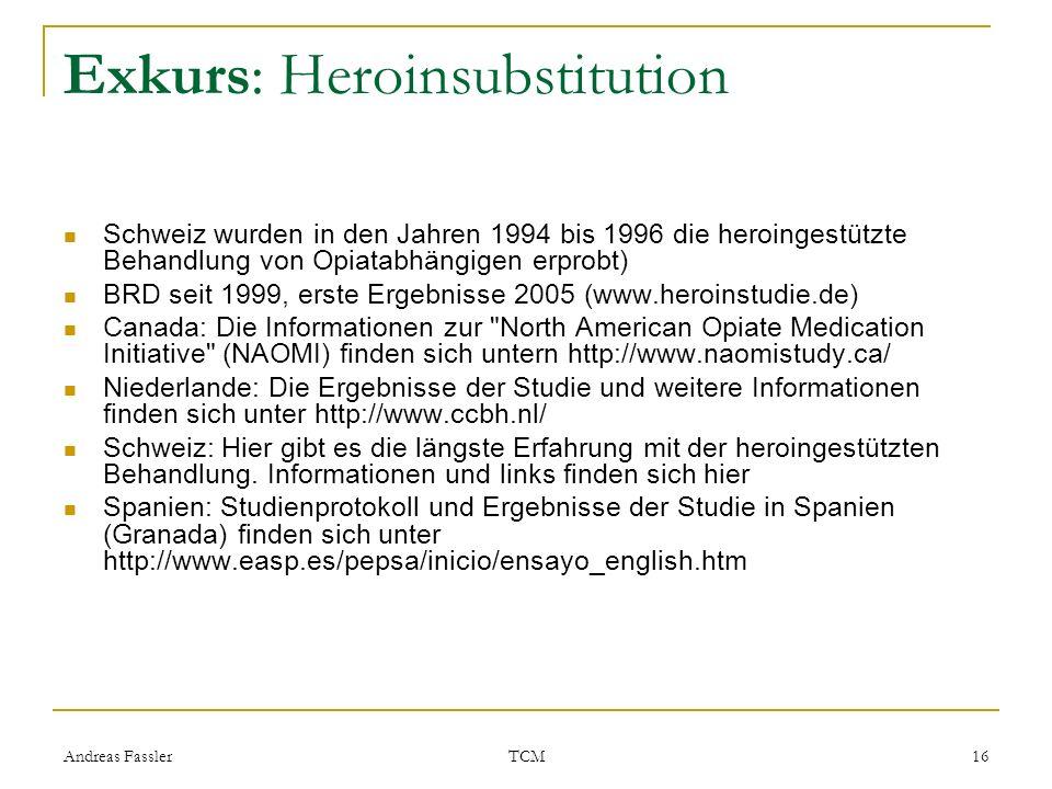 Andreas Fassler TCM 16 Exkurs: Heroinsubstitution Schweiz wurden in den Jahren 1994 bis 1996 die heroingestützte Behandlung von Opiatabhängigen erprob