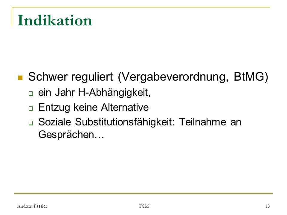 Andreas Fassler TCM 18 Indikation Schwer reguliert (Vergabeverordnung, BtMG) ein Jahr H-Abhängigkeit, Entzug keine Alternative Soziale Substitutionsfä