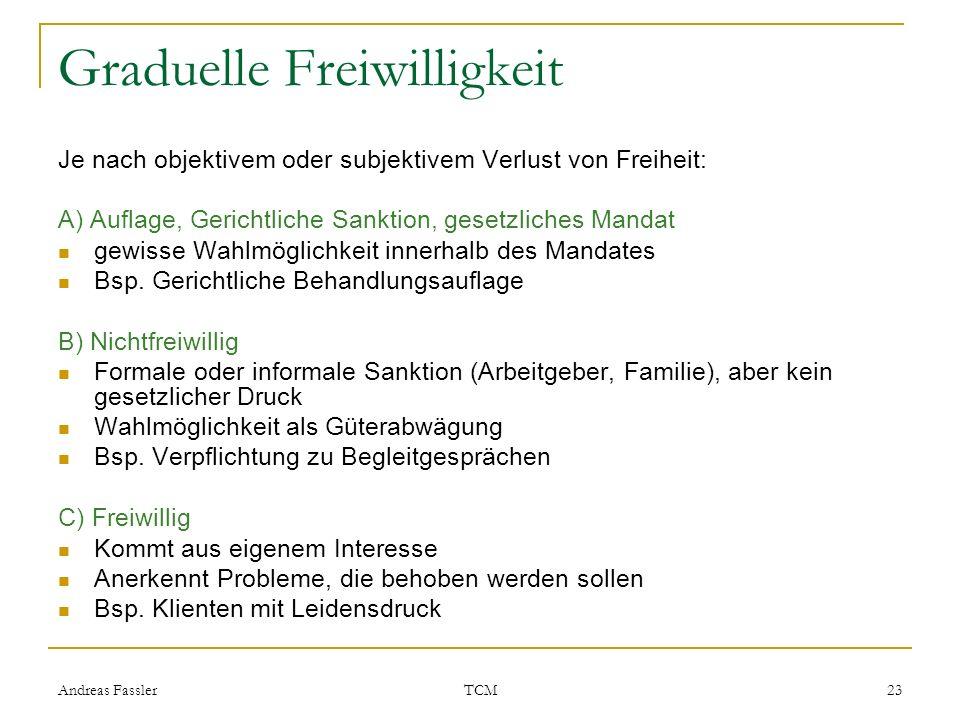 Andreas Fassler TCM 23 Graduelle Freiwilligkeit Je nach objektivem oder subjektivem Verlust von Freiheit: A) Auflage, Gerichtliche Sanktion, gesetzlic