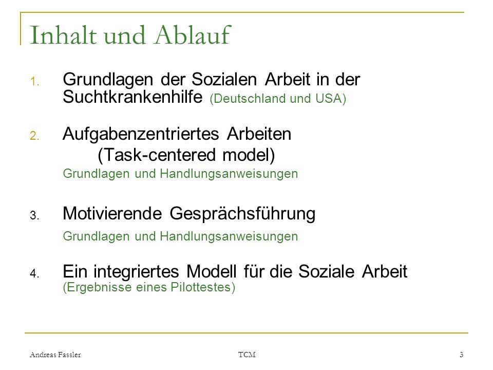Andreas Fassler TCM 3 Inhalt und Ablauf 1. Grundlagen der Sozialen Arbeit in der Suchtkrankenhilfe (Deutschland und USA) 2. Aufgabenzentriertes Arbeit