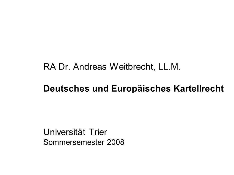 RA Dr. Andreas Weitbrecht, LL.M. Deutsches und Europäisches Kartellrecht Universität Trier Sommersemester 2008