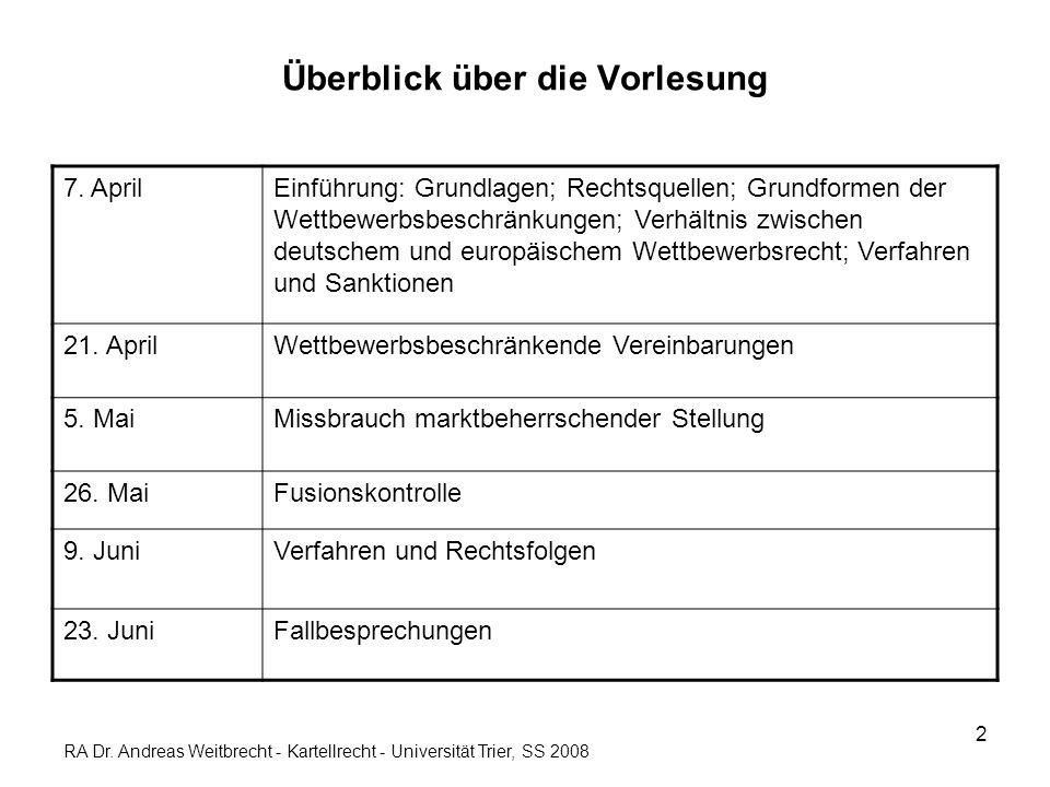2 Überblick über die Vorlesung 7. AprilEinführung: Grundlagen; Rechtsquellen; Grundformen der Wettbewerbsbeschränkungen; Verhältnis zwischen deutschem